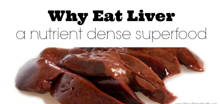 Why Eat Liver: a nutrient dense superfood