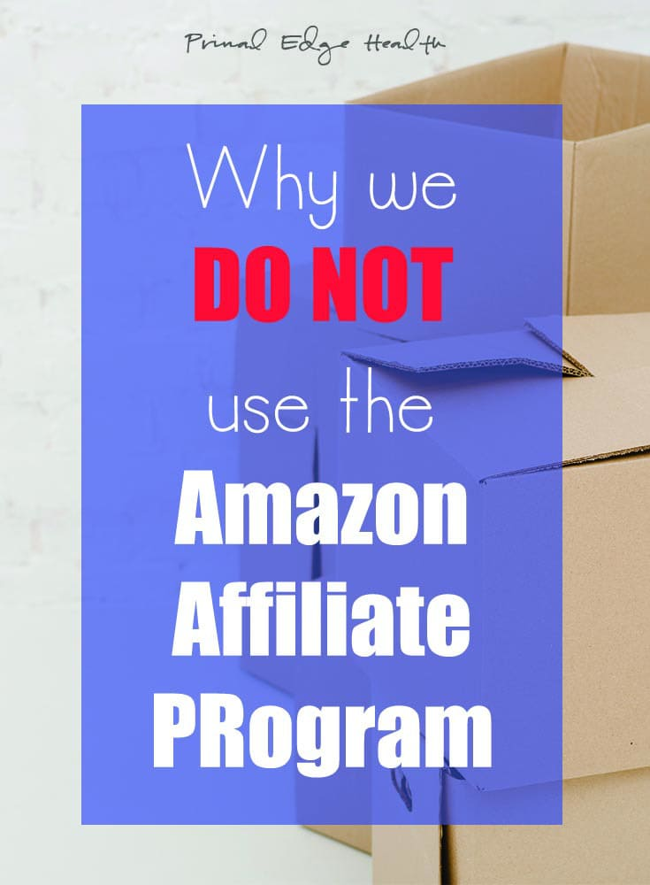 Why We Do Not Use The Amazon Affiliate Program - Primal Edge Health
