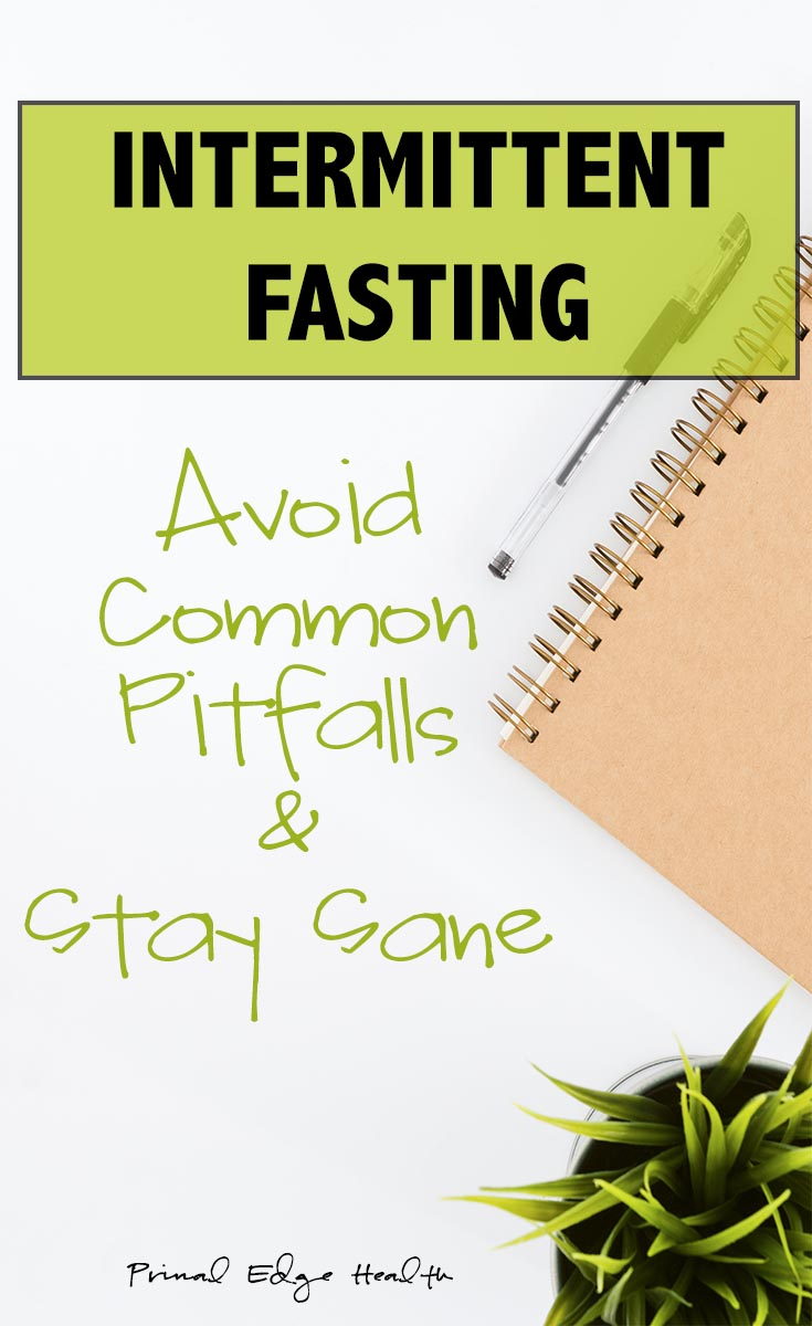 Intermittent fasting - avoid common pitfalls and stay sane - primal edge health