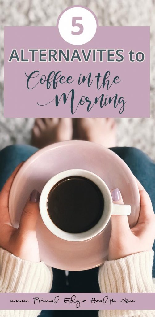 alternatives to coffee in the morning PIN